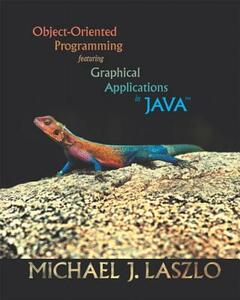 Object-Oriented Programming featuring Graphical Applications in Java - Michael Laszlo - cover