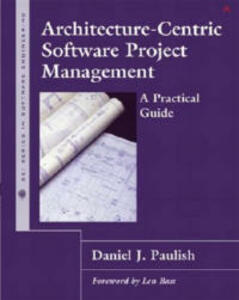Architecture-Centric Software Project Management: A Practical Guide - Daniel J. Paulish - cover