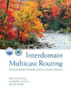 Interdomain Multicast Routing: Practical Juniper Networks and Cisco Systems Solutions: Practical Juniper Networks and Cisco Systems Solutions - Brian M. Edwards,Leonard A. Giuliano,Brian R. Wright - cover