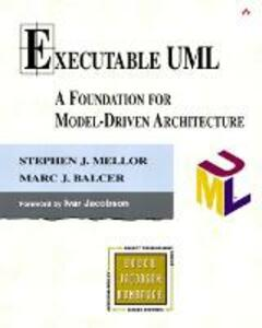 Executable UML: A Foundation for Model-Driven Architecture - Stephen J. Mellor,Marc J. Balcer - cover