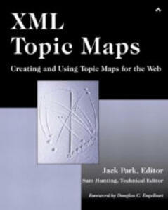 XML Topic Maps: Creating and Using Topic Maps for the Web - Jack Park,Sam Hunting - cover