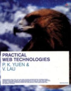 Practical Web Technologies - P.K. Yuen,Vincent Lau - cover