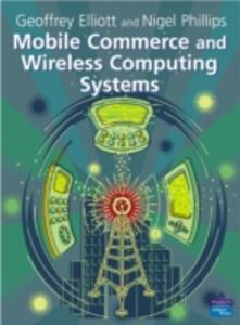 Mobile Commerce and Wireless Computing Systems - Geoffrey Elliott,Nigel Phillips - cover