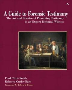 A Guide to Forensic Testimony: The Art and Practice of Presenting Testimony As An Expert Technical Witness - Fred Chris Smith,Rebecca Gurley Bace - cover