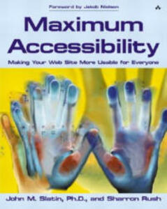 Maximum Accessibility: Making Your Web Site More Usable for Everyone: Making Your Web Site More Usable for Everyone - John M. Slatin,Sharron Rush - cover
