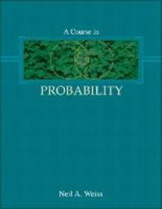A Course in Probability: United States Edition - Neil A. Weiss - cover