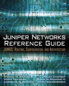Juniper Networks Reference Guide: JUNOS Routing, Configuration, and Architecture: JUNOS Routing, Configuration, and Architecture - Thomas M. Thomas,Doris Pavlichek,Lawrence H. Dwyer - cover