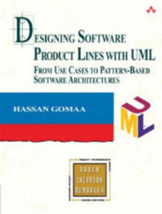 Designing Software Product Lines with UML: From Use Cases to Pattern-Based Software Architectures - Hassan Gomaa - cover