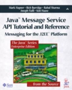 Java? Message Service API Tutorial and Reference: Messaging for the J2EE? Platform - Mark Hapner,Rich Burridge,Rahul Sharma - cover