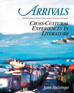 Arrivals: Cross-Cultural Experiences in Literature - Jann Huizenga - cover