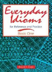 Everyday Idioms 1: For Reference and Practice - Ronald E. Feare - cover