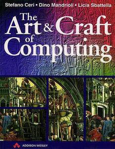 The Art and Craft of Computing - Stefano Ceri,Dino Mandrioli,Licia Sbattella - cover