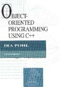 Object-Oriented Programming Using C++ - Ira Pohl - cover