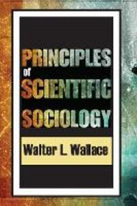 Principles of Scientific Sociology - Walter Wallace - cover
