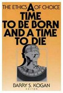 A Time to be Born and a Time to Die: The Ethics of Choice - cover