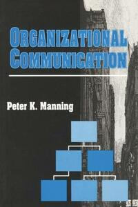 Organizational Communication - Peter Manning - cover