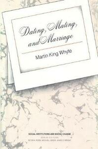 Dating, Mating, and Marriage - Martin King Whyte - cover