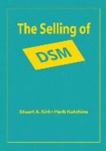 The Selling of DSM: The Rhetoric of Science in Psychiatry - Stuart A. Kirk - cover