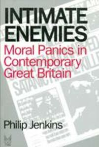 Intimate Enemies: Moral Panics in Contemporary Great Britain: Social Problems and Social Issues - Phillip Jenkins - cover