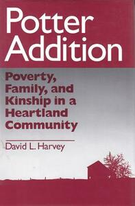Potter Addition: Poverty, Family, and Kinship in a Heartland Community - David L. Harvey - cover