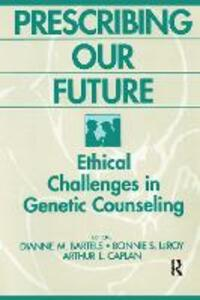 Prescribing Our Future: Ethical Challenges in Genetic Counseling - Dianne M. Bartels - cover