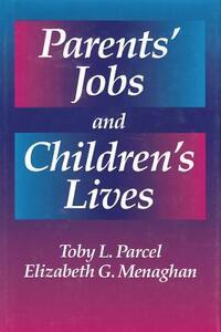 Parents' Jobs and Children's Lives - Toby L. Parcel,Elizabeth G. Menaghan - cover