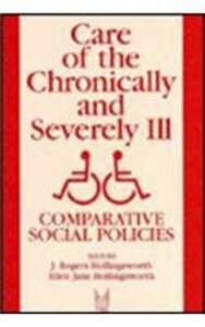 Care of the Chronically and Severely Ill: Comparative Social Policies - J. Rogers Hollingsworth,Ellen Jane Hollingsworth - cover