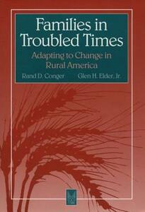 Families in Troubled Times: Adapting to Change in Rural America - Rand D. Conger,Glen H. Elder - cover