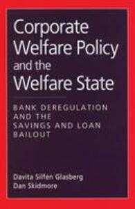 Corporate Welfare Policy and the Welfare State: Bank Regulations and the Savings and Loan Bailout - Dan Skidmore - cover
