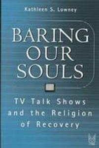 Baring Our Souls: TV Talk Shows and the Religion of Recovery - Kathleen S. Lowney - cover