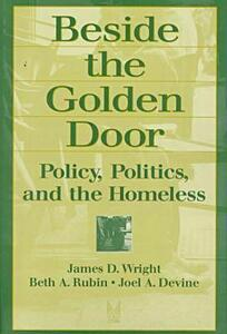 Beside the Golden Door: Policy, Politics and the Homeless - cover