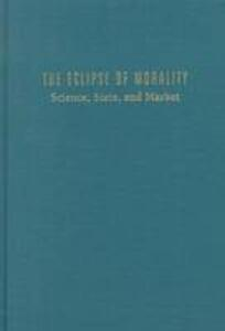 The Eclipse of Morality: Science, State, and Market - Lawrence Busch - cover