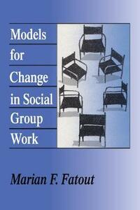 Models for Change in Social Group Work - Marian Fatout - cover
