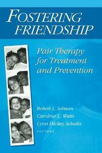 Fostering Friendship: Pair Therapy for Treatment and Prevention - Robert Selman - cover