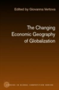 Ebook in inglese Changing Economic Geography of Globalization Vertova, Giovanna