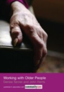 Foto Cover di Working with Older People, Ebook inglese di John Harris,Denise Tanner, edito da Taylor and Francis