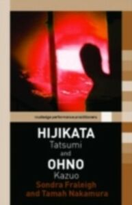 Ebook in inglese Hijikata Tatsumi and Ohno Kazuo Fraleigh, Sondra , Nakamura, Tamah