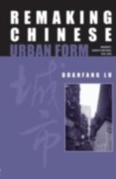 Remaking Chinese Urban Form