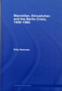 Ebook in inglese Macmillan, Khrushchev and the Berlin Crisis, 1958-1960 Newman, Kitty