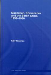 Macmillan, Khrushchev and the Berlin Crisis, 1958-1960