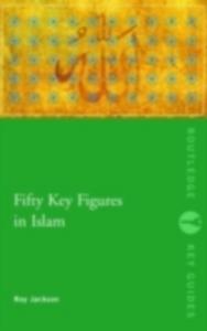 Ebook in inglese Fifty Key Figures in Islam Jackson, Roy