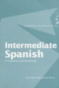 Ebook in inglese Intermediate Spanish Arnaiz, Carmen , Wilkie, Irene