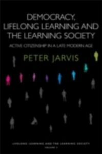Foto Cover di Democracy, Lifelong Learning and the Learning Society, Ebook inglese di Peter Jarvis, edito da Taylor and Francis
