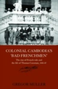 Ebook in inglese Colonial Cambodia's 'Bad Frenchmen' Muller, Gregor