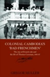 Ebook in inglese Colonial Cambodia's 'Bad Frenchmen' Muller, Gregor