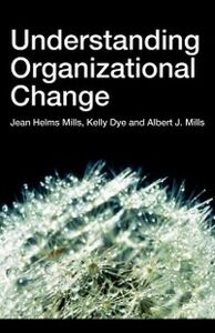 Ebook in inglese Understanding Organizational Change Dye, Kelly , Helms-Mills, Jean , Mills, Albert J