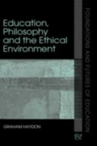 Foto Cover di Education, Philosophy and the Ethical Environment, Ebook inglese di Graham Haydon, edito da Taylor and Francis