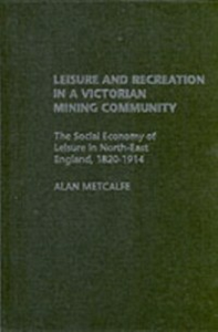 Ebook in inglese Leisure and Recreation in a Victorian Mining Community Metcalfe, Alan