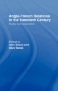 Ebook in inglese Anglo-French Relations in the Twentieth Century Sharp, Alan , Stone, Glyn , Stone, Professor Glyn A