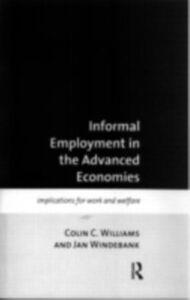 Foto Cover di Informal Employment in Advanced Economies, Ebook inglese di Colin C. Williams,Jan Windebank, edito da Taylor and Francis
